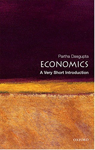 Economics: A Very Short Introduction By Partha Dasgupta (Frank Ramsey Professor of Economics, University of Cambridge, and Fellow of St John's College, Cambridge)