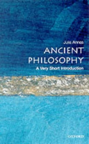 Ancient Philosophy: A Very Short Introduction (Very Short Introductions) By Julia Annas (Professor of Philosophy, University of Arizona)