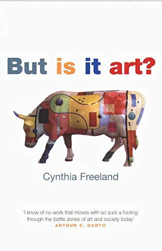But Is It Art?: An Introduction to Art Theory By Cynthia A. Freeland