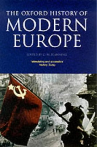 The Oxford History of Modern Europe By Edited by T. C. W. Blanning (Professor of Modern European History at the University of Cambridge, and Fellow, Professor of Modern European History at the University of Cambridge, and Fellow, Sidney Sussex College, Cambridge)