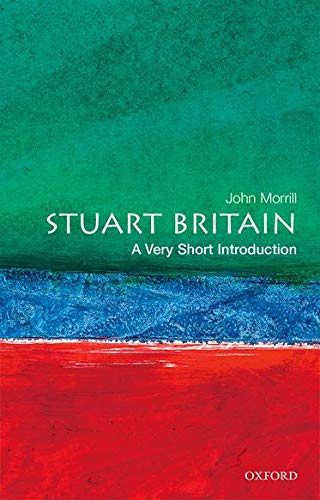 Stuart Britain: A Very Short Introduction By John Morrill (Professor of British and Irish History, Professor of British and Irish History, University of Cambridge)