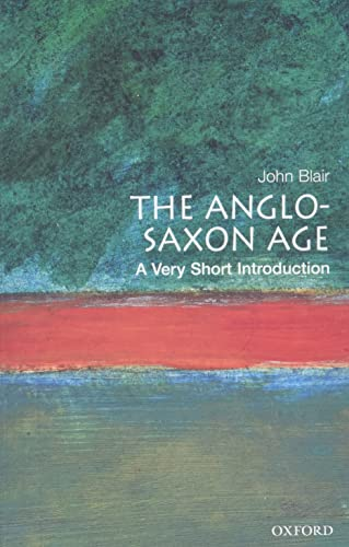 The Anglo-Saxon Age: A Very Short Introduction By John Blair