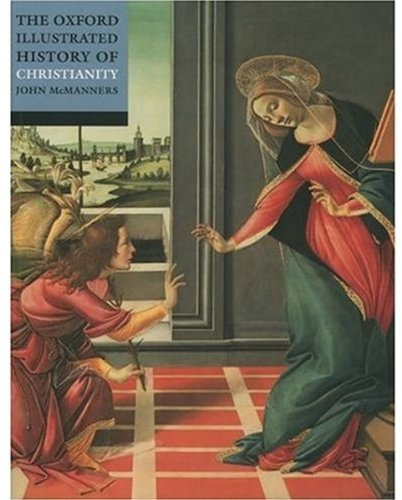 The Oxford Illustrated History of Christianity By John McManners (Fellow of All Souls, and Professor Emeritus of Ecclesiastical History, Fellow of All Souls, and Professor Emeritus of Ecclesiastical History, University of Oxford)