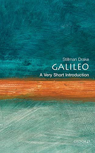 Galileo: A Very Short Introduction (Very Short Introductions) By Stillman Drake (formerly Professor of the History of Science, University of Toronto)