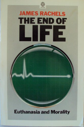 The End of Life: Euthanasia and Morality (Studies in Bioethics) By James Rachels