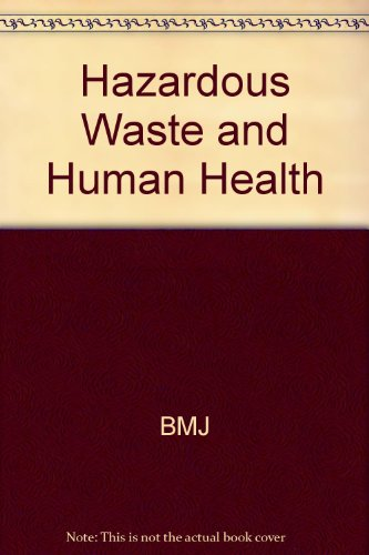 Hazardous Waste and Human Health by British Medical Association
