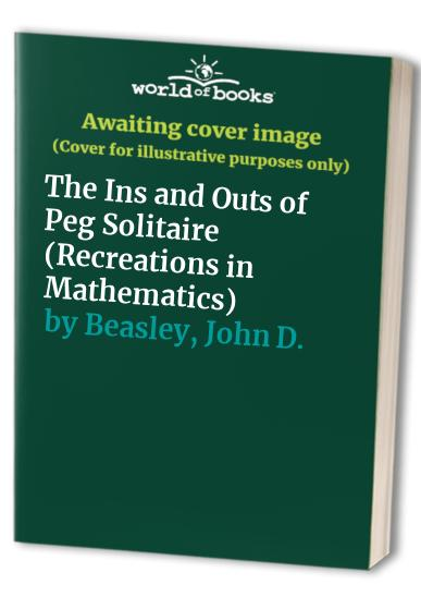The Ins and Outs of Peg Solitaire By John D. Beasley