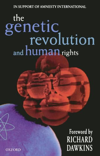The Genetic Revolution and Human Rights By Justine Burley (Simon Fellow in the Department of Government, Simon Fellow in the Department of Government, University of Manchester)