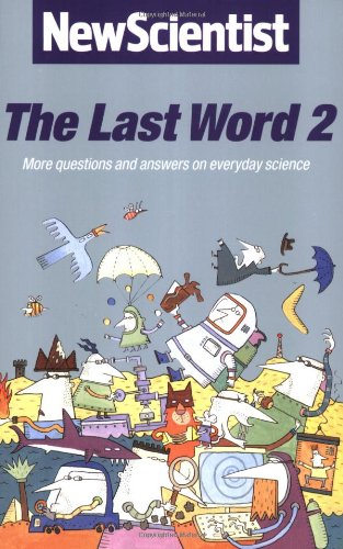 The Last Word 2: More Questions and Answers on Everyday Science: More Questions and Answers on Everyday Science Vol 2 By New Scientist
