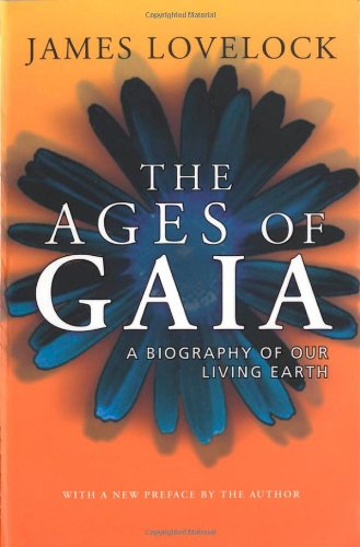 The Ages of Gaia: A Biography of Our Living Earth By James Lovelock