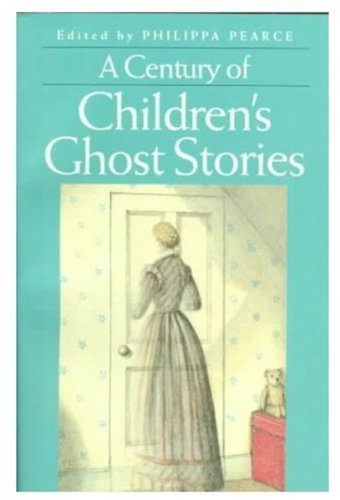 A Century of Children's Ghost Stories By Edited by Philippa Pearce