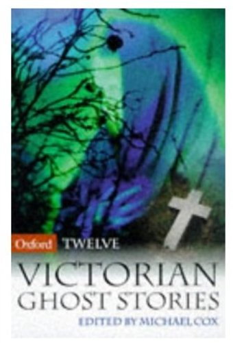 Twelve Victorian Ghost Stories By Edited by Michael Cox