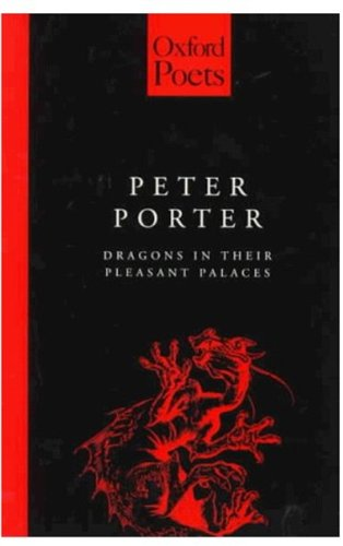 Dragons in Their Pleasant Palaces By Peter Porter