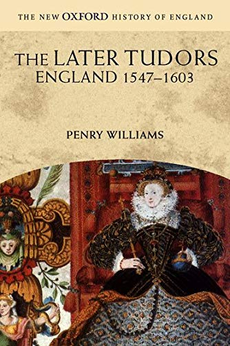The Later Tudors By Penry Williams (Emeritus Fellow, Emeritus Fellow, New College, Oxford)