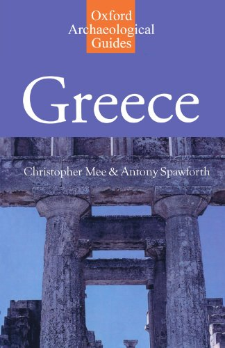 Greece: An Oxford Archaeological Guide (Oxford Archaeological Guides) By Christopher Mee (Professor of Classical Archaeology, University of Liverpool)
