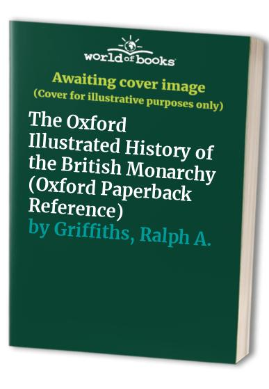 The Oxford Illustrated History of the British Monarchy By John Cannon