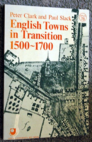 English Towns in Transition, 1500-1700 By Professor Peter Clark