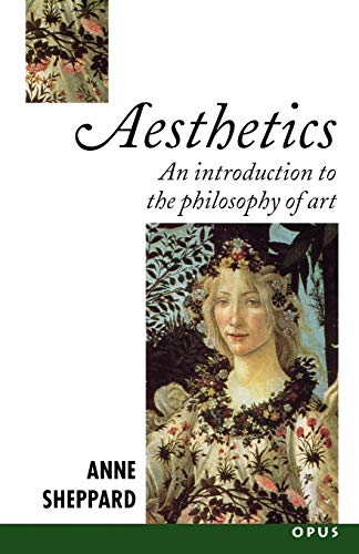 Aesthetics: An Introduction to the Philosophy of Art by Anne Sheppard