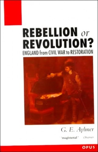 Rebellion or Revolution?: England, 1640-60 (OPUS) By G.E. Aylmer