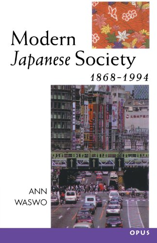 Modern Japanese Society 1868-1994 By Ann Waswo (Lecturer in Modern Japanese History, University of Oxford)