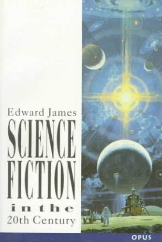 Science Fiction in the Twentieth Century By Edward James
