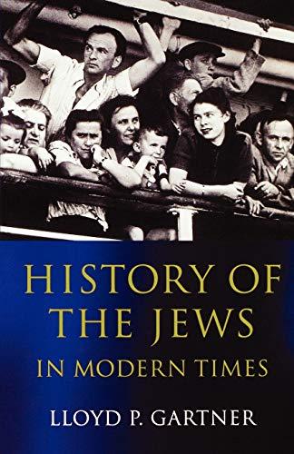 History of the Jews in Modern Times By Lloyd P. Gartner (Professor of European Jewish History Emeritus, Tel-Aviv)