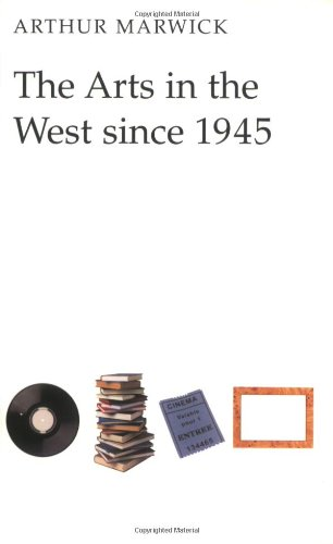 The Arts in the West since 1945 By Arthur Marwick