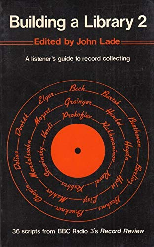 Building a Library: v. 2: Listener's Guide to Record Collecting (Oxford Paperbacks) Edited by John Lade