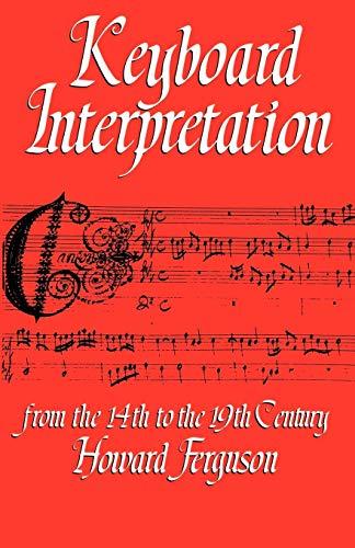 Keyboard Interpretation from the Fourteenth to the Nineteenth Century By Howard Ferguson