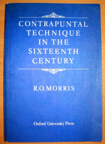 Contrapuntal Technique in the Sixteenth Century By Reginald O Morris
