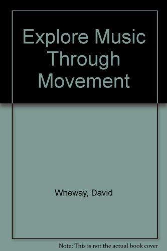 Explore Music Through Movement By David Wheway