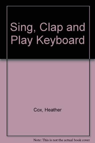 Sing, Clap and Play Keyboard By Heather Cox