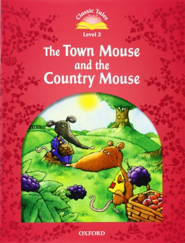 Classic Tales Second Edition: Level 2: The Town Mouse and the Country Mouse By Sue Arengo