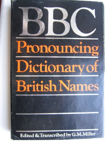 B. B. C. Pronouncing Dictionary of British Names By Edited by Gertrude M. Miller