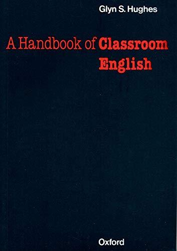 A Handbook of Classroom English By Glyn S. Hughes
