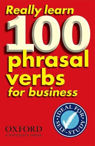 Really Learn 100 Phrasal Verbs for business: Learn 100 of the most frequent and useful phrasal verbs in the world of business. By Edited by Dilys Parkinson
