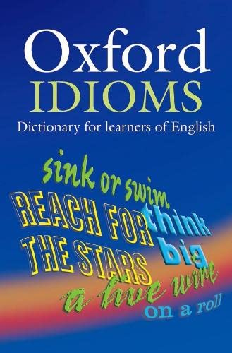 Oxford Idioms Dictionary for Learners of English (10,000+ Idioms) (ELT) By Edited by Dilys Parkinson