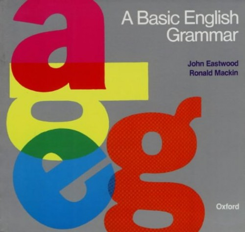 A Basic English Grammar: A Basic English Grammar By John Eastwood