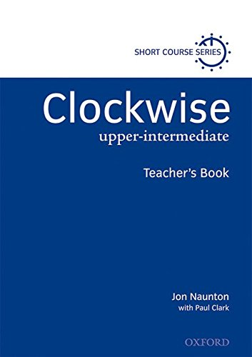 Clockwise: Upper-Intermediate: Teacher's Book By Jon Naunton
