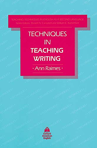 Techniques in Teaching Writing (Teaching Techniques: Eng Second Language) By Ann Raimes