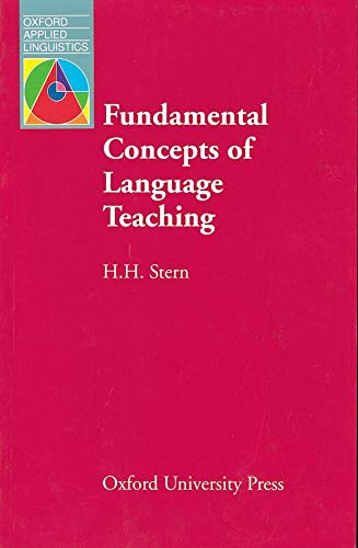 Fundamental Concepts of Language Teaching: Historical and Interdisciplinary Perspectives on Applied Linguistic Research (Oxford Applied Linguistics) By H. H. Stern