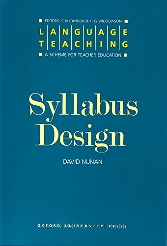 Syllabus Design (Language Teaching: A Scheme for Teacher Education) By David Nunan (Director, the National Curriculum Resource Centre, Adelaide)