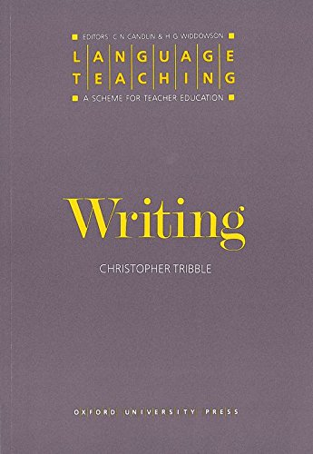 Writing (Language Teaching: A Scheme for Teacher Education) By Chris Tribble