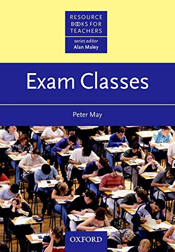 Exam Classes (Resource Books for Teachers) By Peter May
