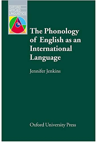 The Phonology of English as an International Language: New Models, New Norms, New Goals (Oxford Applied Linguistics) By Jennifer Jenkins