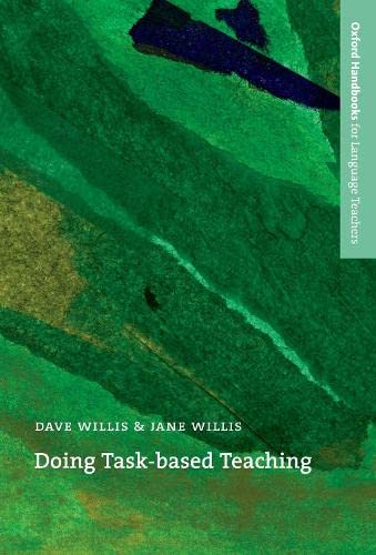 Doing Task-Based Teaching: A practical guide to task-based teaching for ELT training courses and practising teachers. (Oxford Handbooks for Language Teachers) By Dave Willis