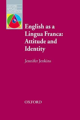 English as a Lingua Franca: Attitude and Identity By Jennifer Jenkins