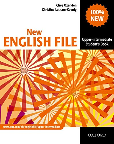 New English File: Upper-Intermediate: Student's Book: Six-level general English course for adults by Clive Oxenden