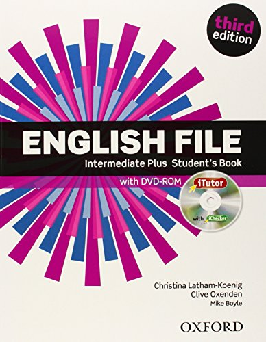English File third edition: Intermediate Plus: Student's Book with iTutor By Clive Oxenden