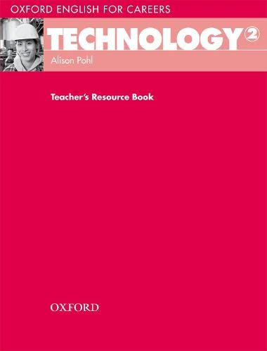 Oxford English for Careers: Technology 2: Teacher's Resource Book By Alison Pohl